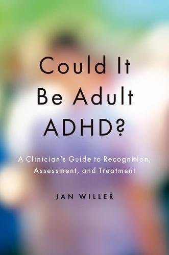 Could it be Adult ADHD?: A Clinician's Guide to Recognition, Assessment, and Treatment