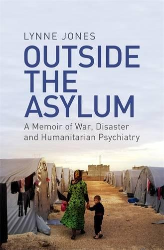 Outside the Asylum: A Memoir of War, Disaster and Humanitarian Psychiatry
