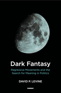 Dark Fantasy: Regressive Movements and the Search for Meaning in Politics