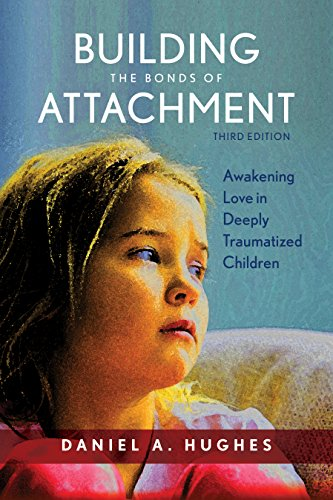 Building the Bonds of Attachment: Awakening Love in Deeply Traumatized Children: Third Edition