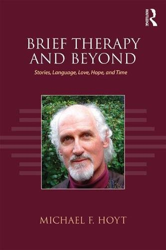 Brief Therapy and Beyond: Stories, Language, Love, Hope, and Time