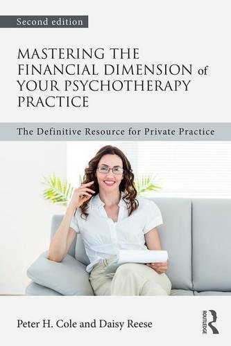 Mastering the Financial Dimension of Your Psychotherapy Practice: The Definitive Resource for Private Practice