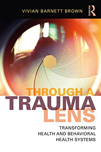Through a Trauma Lens: Transforming Health and Behavioral Health Systems