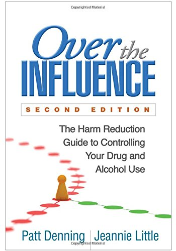 Over the Influence: The Harm Reduction Guide to Controlling Your Drug and Alcohol Use: Second Edition