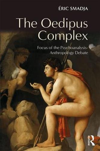 The Oedipus Complex: Focus of the Psychoanalysis-Anthropology Dispute
