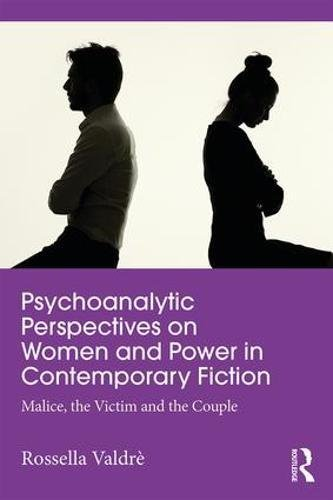 Psychoanalytic Perspectives on Women and Power in Contemporary Fiction: Malice, the Victim and the Couple