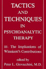 Tactics and Techniques in Psychoanalytic Therapy: Volume 3, The Implications of Winnicott's Contribution