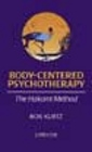 Body-Centered Psychotherapy: The Hakomi Method - The Integrated Use of Mindfulness, Nonviolence and the Body