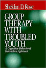 Group Therapy With Troubled Youth: A Cognitive Behavioral Interactive Approach: