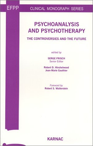Psychoanalysis and Psychotherapy: The Controversies and the Future