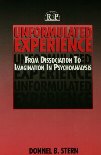 Unformulated Experience: From Dissociation to Imagination in Psychoanalysis: