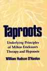 Taproots: Underlying Principles of Milton Erickson's Therapy