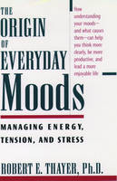 The Origin of Everyday Moods: Managing Energy, Tension and Stress