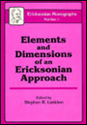 Elements and Dimensions of an Ericksonian Approach: Ericksonian Monographs: No. 1