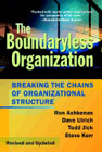 The boundaryless organization: breaking the chains of organizational structure: