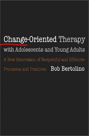 Change-Oriented Therapy with Adolescents and Young Adults: A New Generation of Respectful and Effective Processes and Practices