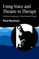 Using Voice and Theatre in Therapy: The Practical Application of Voice Movement Therapy: Volume 3