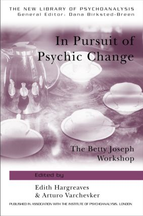 In Pursuit of Psychic Change: The Betty Joseph Workshop