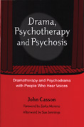 Drama, Psychotherapy and Psychosis: Dramatherapy amd Psychodrama with People Who Hear Voices