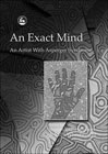 An Exact Mind: An Artist with Asperger Syndrome