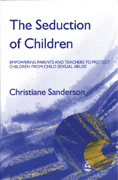 The Seduction of Children: Empowering Parents and Teachers to Protect Children from Child Sexual Abuse