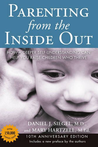 Parenting from the Inside Out - 10th Anniversary Edition: How a Deeper Self-Understanding Can Help You Raise Children Who Thrive