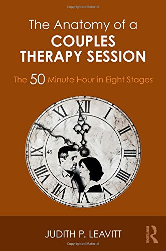 The Anatomy of a Couples Therapy Session: The 50 Minute Hour in Eight Stages