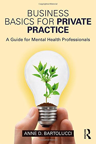 Business Basics for Private Practice: A Guide for Mental Health Professionals