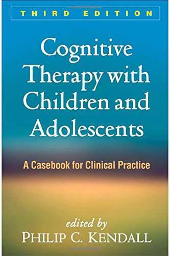 Cognitive Therapy with Children and Adolescents: A Casebook for Clinical Practice: Third Edition