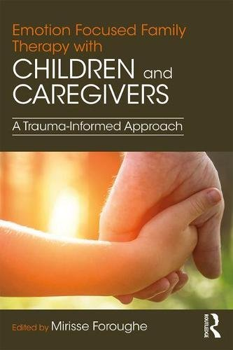 Emotion Focused Family Therapy with Children and Caregivers: A Trauma-Informed Approach