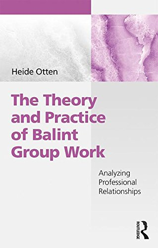 The Theory and Practice of Balint Group Work: Analyzing Professional Relationships