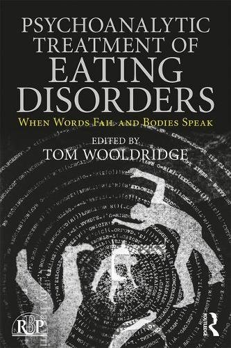 Psychoanalytic Treatment of Eating Disorders: When Words Fail and Bodies Speak