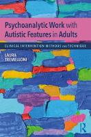 Psychoanalytic Work with Autistic Features in Adults: Clinical Intervention Methods and Technique