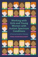Working with Girls and Young Women with an Autism Spectrum Condition: A Practical Guide for Clinicians