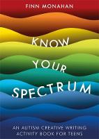 Know Your Spectrum!: An Autism Creative Writing Workbook for Teens