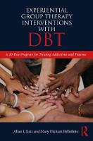 Experiential Group Therapy Interventions with DBT: A 30-Day Program for Treating Addictions and Trauma