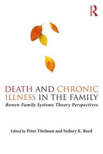 Death and Chronic Illness in the Family: Bowen Family Systems Theory Perspectives