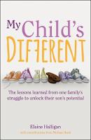 My Child's Different: The lessons learned from one familys struggle to unlock their sons potential