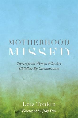 Motherhood Missed: Stories from Women Who are Childless by Circumstance