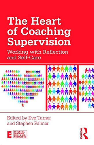 The Heart of Coaching Supervision: Working with Reflection and Self-Care