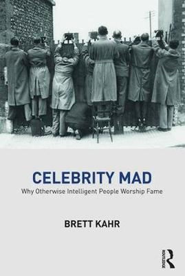 Celebrity Mad: Why Otherwise Intelligent People Worship Fame