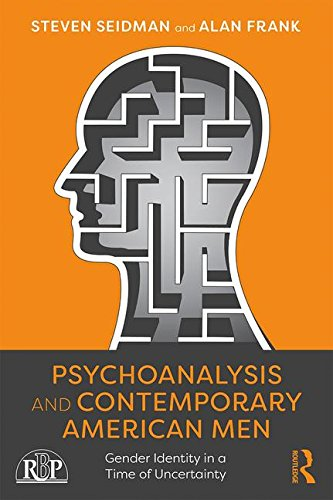 Psychoanalysis and Contemporary American Men: Gender Identity in a Time of Uncertainty