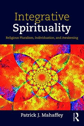 Integrative Spirituality: Religious Pluralism, Individuation, and Awakening