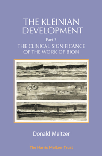 The Kleinian Development - Part III: The Clinical Significance of the Work of Bion