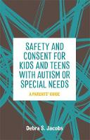 Safety and Consent for Kids and Teens with Autism or Special Needs: A Parents Guide