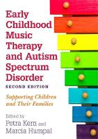 Early Childhood Music Therapy and Autism Spectrum Disorder Second Edition: Supporting Children and Their Families