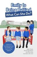 Emily Is Being Bullied What Can She Do?: A Story and Anti-Bullying Guide for Children and Adults to Read Together