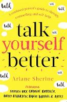 Talk Yourself Better: A Confused Persons Guide to Therapy Counselling and Self-Help