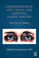 Childhood Abuse Body Shame and Addictive Plastic Surgery: The Face of Trauma.