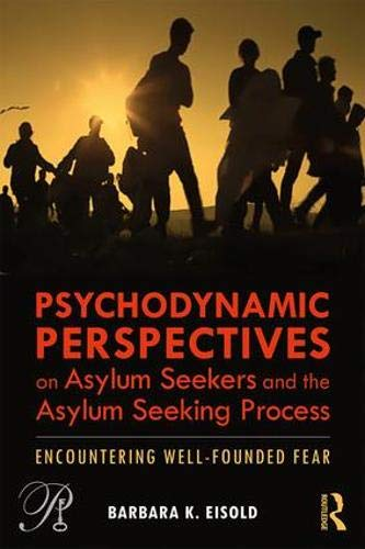 Psychodynamic Perspectives on Asylum Seekers and the Asylum-Seeking Process: Encountering Well-Founded Fear